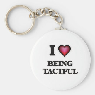 I love Being Tactful Key Ring