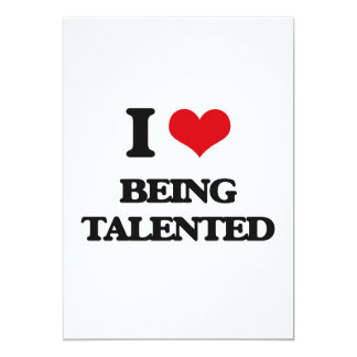 """I love Being Talented 5"""" X 7"""" Invitation Card"""