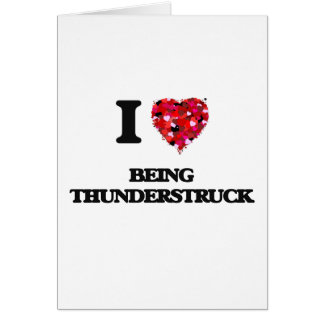 I love Being Thunderstruck Greeting Card