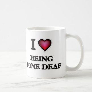 I love Being Tone-Deaf Coffee Mug