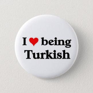 I love being Turkish 6 Cm Round Badge