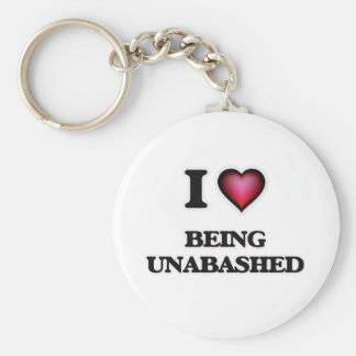 I love Being Unabashed Key Ring