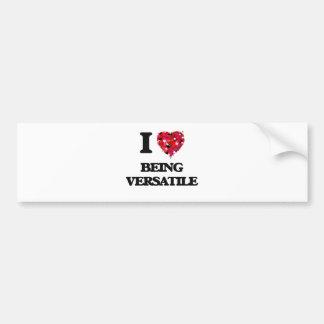 I love Being Versatile Bumper Sticker