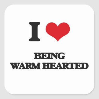 I love Being Warm-Hearted Square Stickers