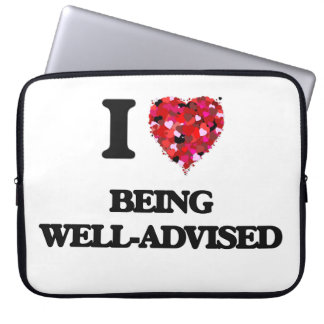 I love Being Well-Advised Laptop Computer Sleeves