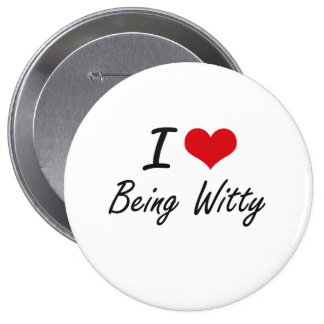 I love Being Witty Artistic Design 10 Cm Round Badge