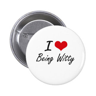 I love Being Witty Artistic Design 6 Cm Round Badge