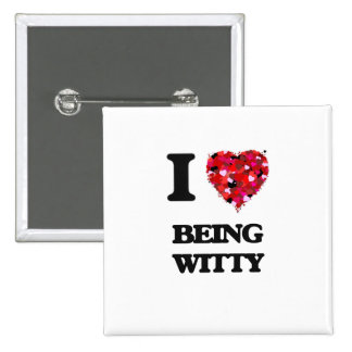 I love Being Witty 15 Cm Square Badge