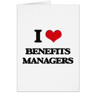 I love Benefits Managers Greeting Cards