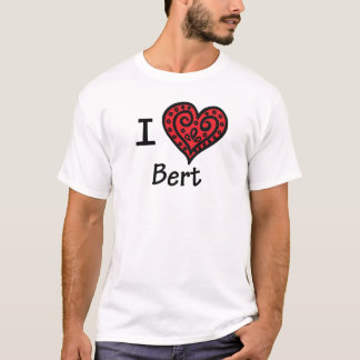 I Love Bert (I Heart Bert) T-Shirt