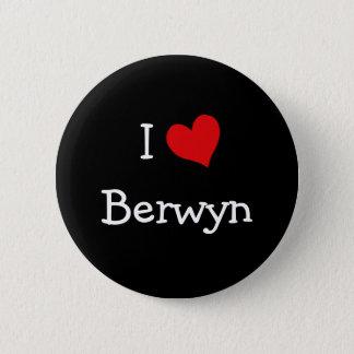 I Love Berwyn 6 Cm Round Badge