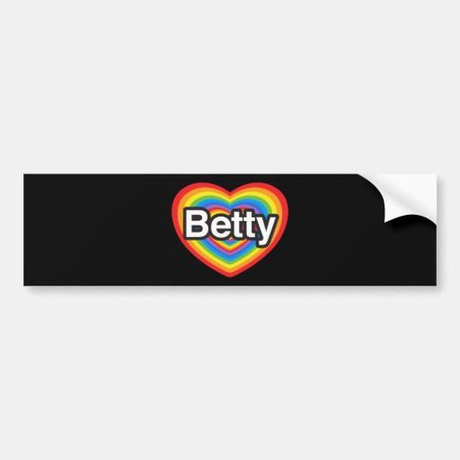 I love Betty. I love you Betty. Heart Bumper Stickers
