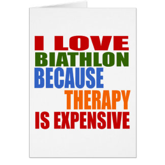 I Love Biathlon Because Therapy Is Expensive Card