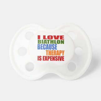 I Love Biathlon Because Therapy Is Expensive Pacifier