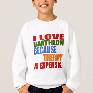 I Love Biathlon Because Therapy Is Expensive Sweatshirt