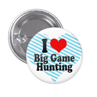 I love Big Game Hunting 3 Cm Round Badge