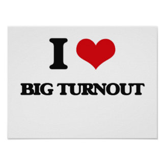 I love Big Turnout Posters