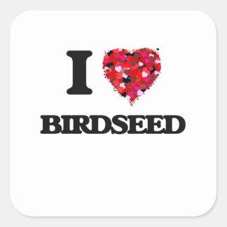 I Love Birdseed Square Sticker