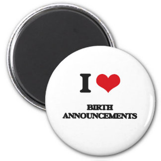 I Love Birth Announcements Magnet