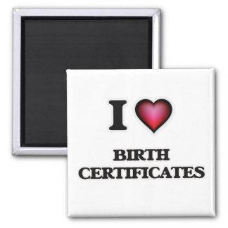 I Love Birth Certificates Square Magnet