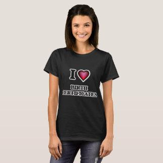 I Love Birth Certificates T-Shirt
