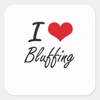 I Love Bluffing Artistic Design Square Sticker