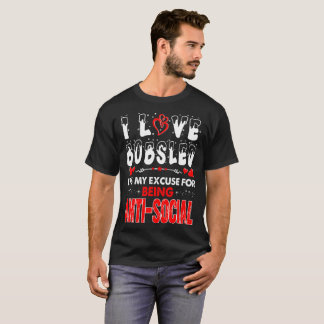 I Love Bobsled Its My Excuse For Being Antisocial T-Shirt