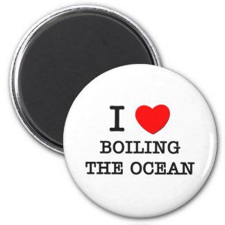 I Love Boiling The Ocean Fridge Magnet
