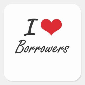 I Love Borrowers Artistic Design Square Sticker