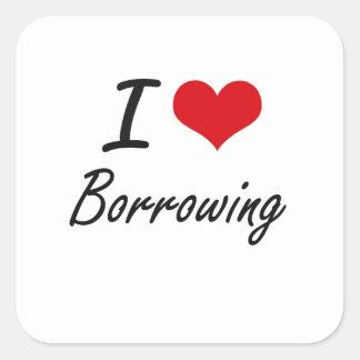 I Love Borrowing Artistic Design Square Sticker