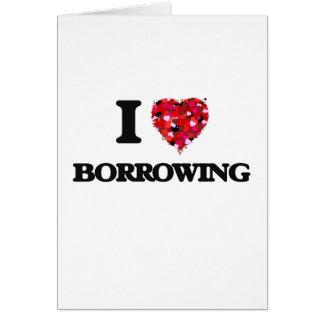 I Love Borrowing Greeting Card