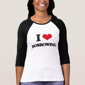 I Love Borrowing T Shirts