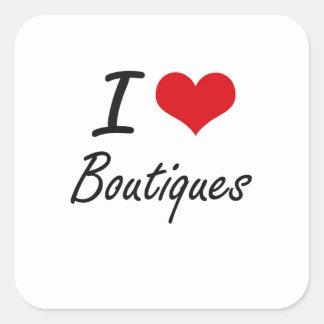 I Love Boutiques Artistic Design Square Sticker