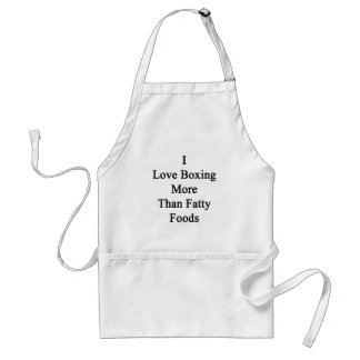 I Love Boxing More Than Fatty Foods Aprons