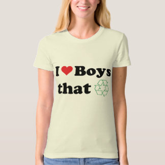 I Love Boys That Recycle! T-Shirt