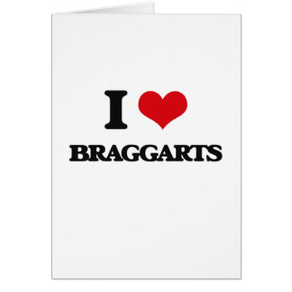 I Love Braggarts Greeting Card