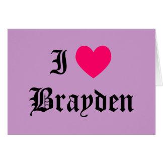 I Love Brayden Card