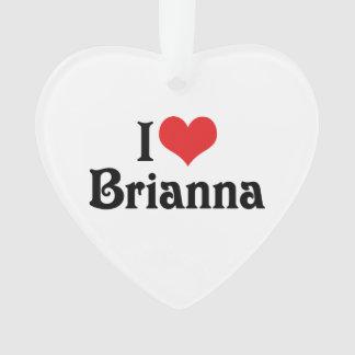 I Love Brianna
