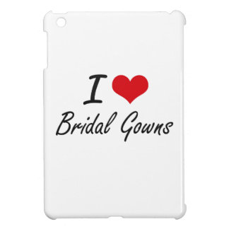 I Love Bridal Gowns Artistic Design iPad Mini Covers