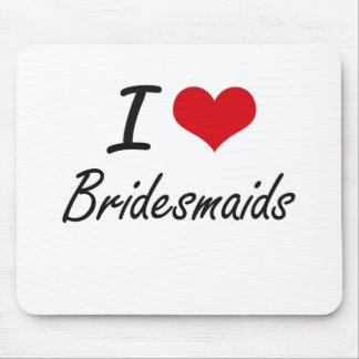 I Love Bridesmaids Artistic Design Mouse Pad