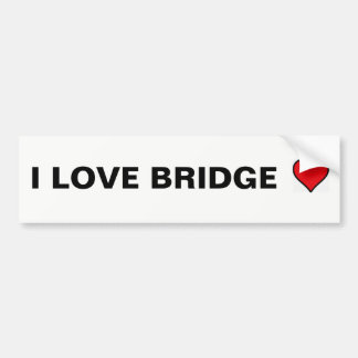 I LOVE BRIDGE BUMPER STICKER