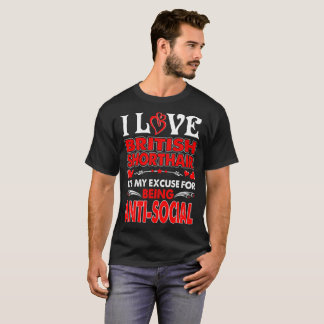I Love British Shorthair Excuse Being Antisocial T-Shirt