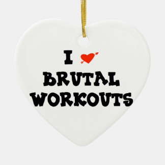 I LOVE BRUTAL WORKOUTS CERAMIC ORNAMENT