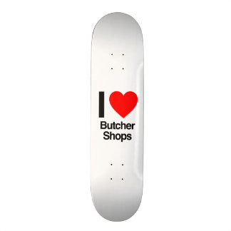 i love butcher shops skate board deck