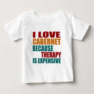 I Love CABERNET Because Therapy Expensiv Baby T-Shirt
