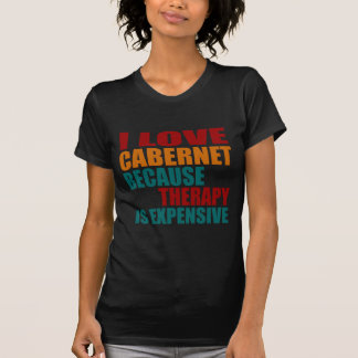 I Love CABERNET Because Therapy Expensiv T-Shirt