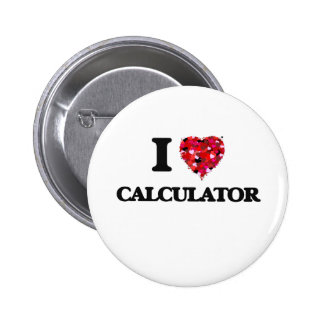 I love Calculator 6 Cm Round Badge