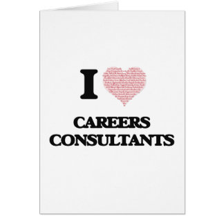 I love Careers Consultants (Heart made from words) Greeting Card