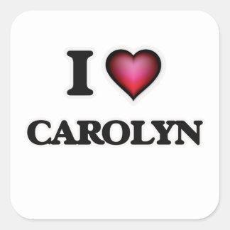 I Love Carolyn Square Sticker