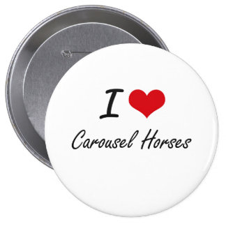 I love Carousel Horses Artistic Design 10 Cm Round Badge
